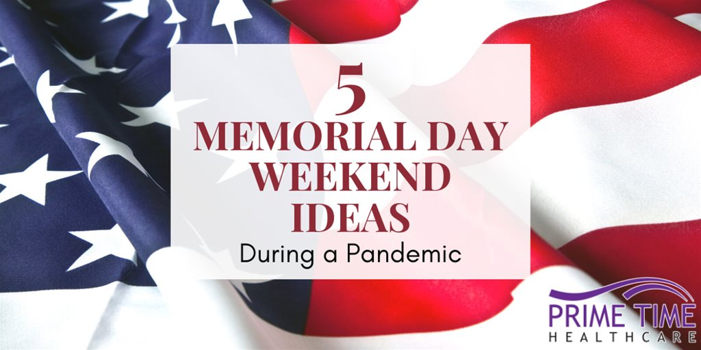 5 Ideas for Memorial Day Weekend During a Pandemic